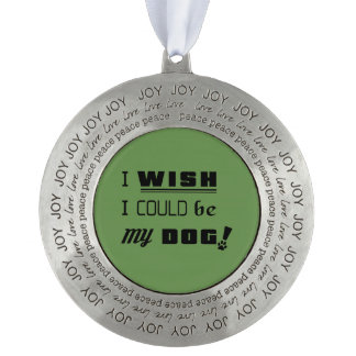 I Wish I Could Be My Dog Ornament