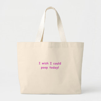 I Wish I Could Poop Today Large Tote Bag