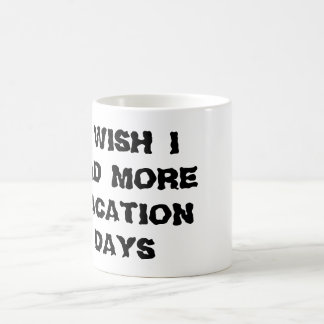 I Wish I Had More Vacation Days Mug