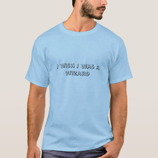 I wish I was a wizard T-Shirt
