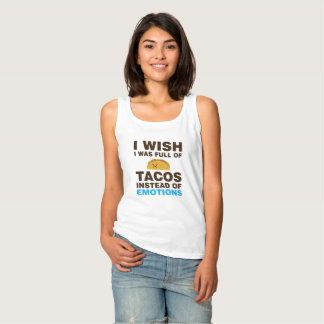 I Wish I Was Full Of Tacos Instead Of Emotions Tank Top