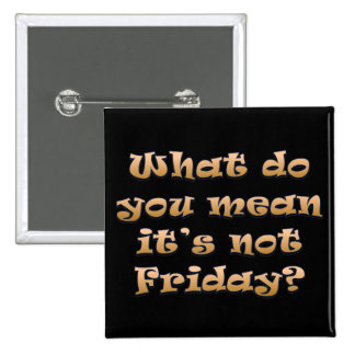 I wish it was Friday 2 Inch Square Button