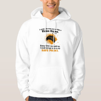 I wish life was more like a video game hoodie