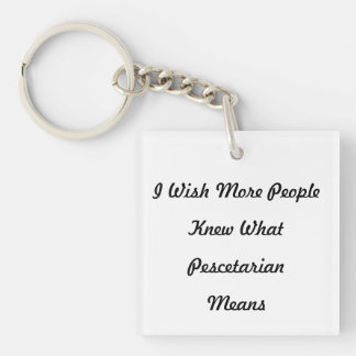 I Wish More People Knew What Pescetarian Means. Single-Sided Square Acrylic Keychain