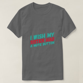 I Wish My Sister Had A Mute Button teal red fun T-Shirt