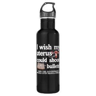 I WISH MY UTERUS COULD SHOOT BULLETS - - white -.p 710 Ml Water Bottle