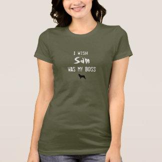 I wish sam was my boss T-Shirt
