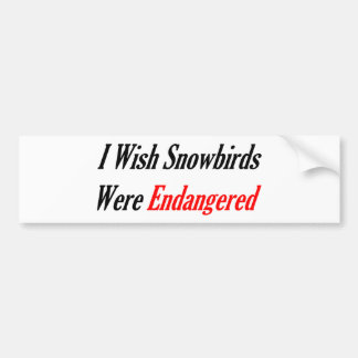 I Wish Snowbirds Were Endangered Bumper Sticker