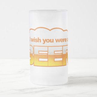 I Wish U Were a Beer mug - choose style, color