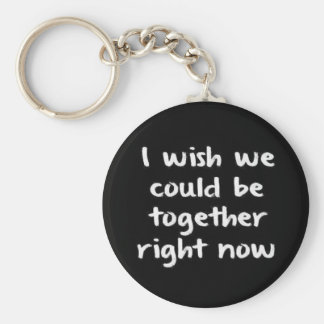 I WISH WE COULD BE TOGETHER RIGHT NOW LOVE COMMENT KEYCHAIN