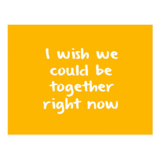 I WISH WE COULD BE TOGETHER RIGHT NOW MISSING YOU POSTCARD