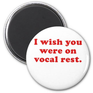 I wish you were on vocal rest magnet