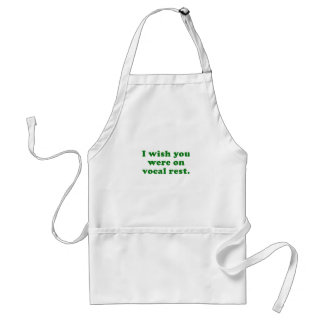 I wish you were on vocal rest standard apron