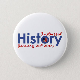 I Witnessed History 1-20-09 2 Inch Round Button