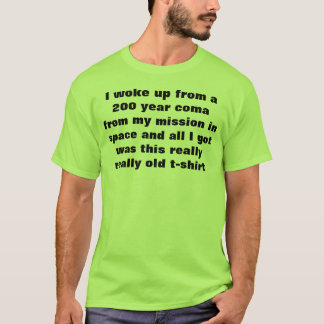 i woke up from a 200 year coma T-Shirt