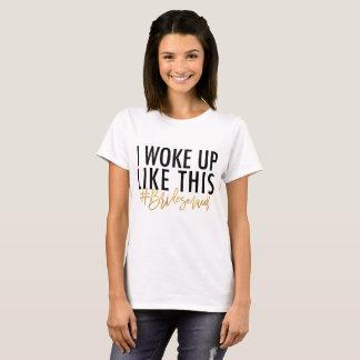 I woke up like this #bridesmaid! T-Shirt