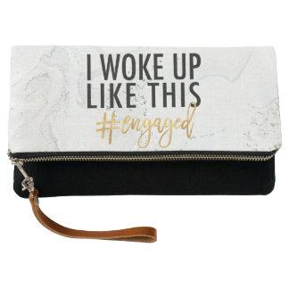 I woke up like this #engaged! clutch