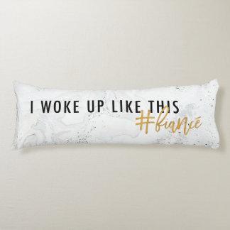 I woke up like this #fiancé! marble body pillow