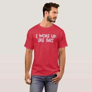 I Woke Up Like This. Funny tee shirt.