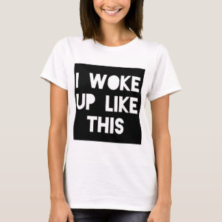 I woke up like this graphic tde T-Shirt