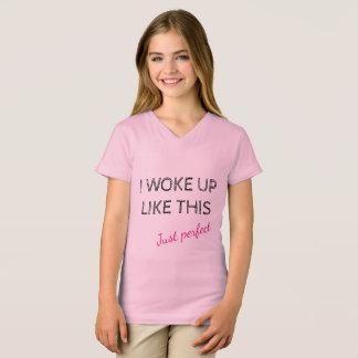 I woke up like this just perfect T-Shirt