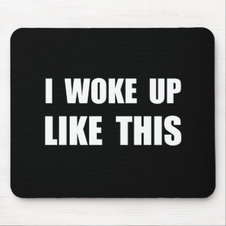 I Woke Up Like This Mouse Pad