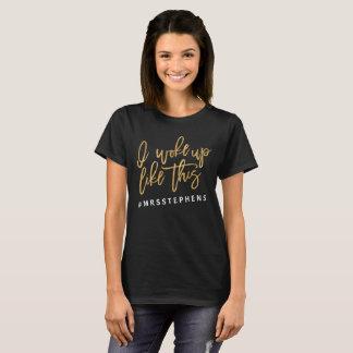 I woke up like this #MRS... T-Shirt