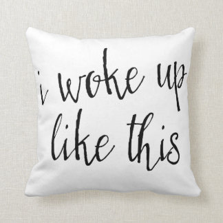 I Woke Up Like This Throw Pillow