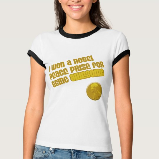 I Won A Nobel Peace Prize For Being Awesome T-Shirt