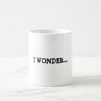 I WONDER... inspirational quote Mug