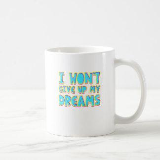 I won't give up my dreams coffee mug