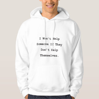 I Won't Help Someone If They Don't Help Themselves Hoodie
