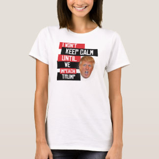 I won't keep calm until we impeach trump --  T-Shirt