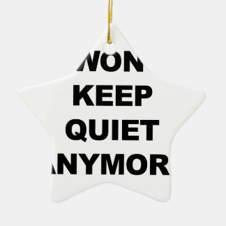 I Won't Keep Quiet Anymore Ceramic Star Ornament