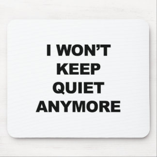 I Won't Keep Quiet Anymore Mouse Pad
