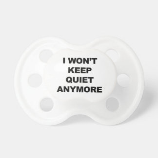 I Won't Keep Quiet Anymore Pacifier