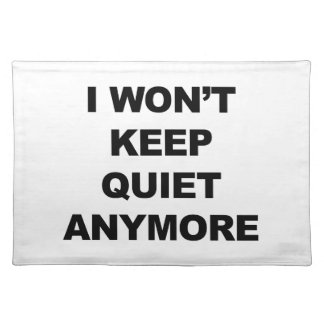I Won't Keep Quiet Anymore Placemat