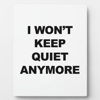 I Won't Keep Quiet Anymore Plaque