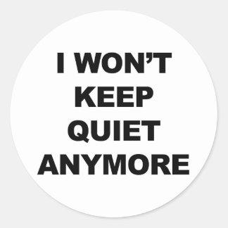 I Won't Keep Quiet Anymore Round Sticker