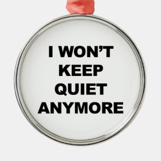 I Won't Keep Quiet Anymore Silver-Colored Round Ornament