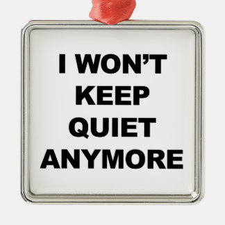 I Won't Keep Quiet Anymore Silver-Colored Square Ornament