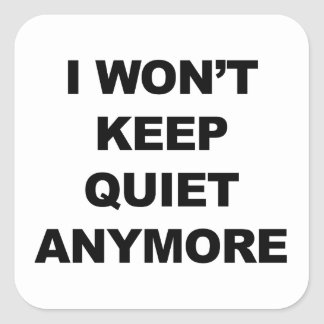 I Won't Keep Quiet Anymore Square Sticker