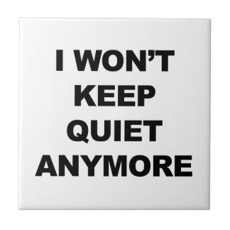 I Won't Keep Quiet Anymore Tile