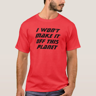 I Won't Make It! T-Shirt