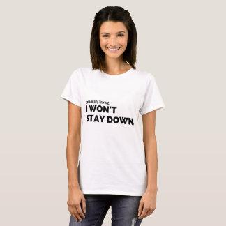 I WON'T STAY DOWN. T-Shirt