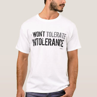 I won't tolerate intolerance - t-shirt