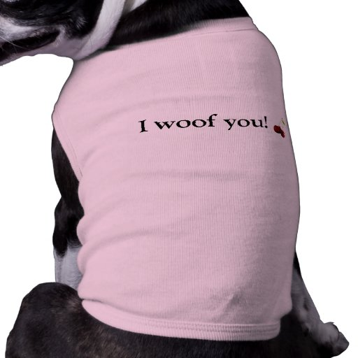 I woof you! pet shirt
