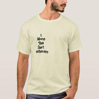 I, Wore, This, Shirt, Yesterday T-Shirt