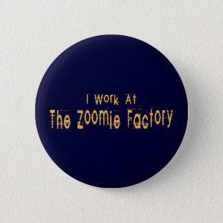 I Work At The Zoomie Factory 2 Inch Round Button