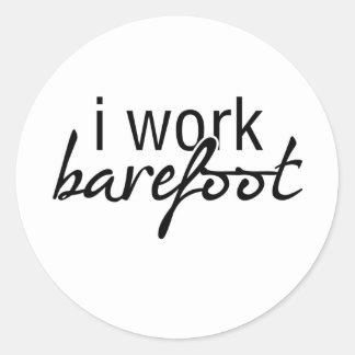 I Work Barefoot Classic Round Sticker
